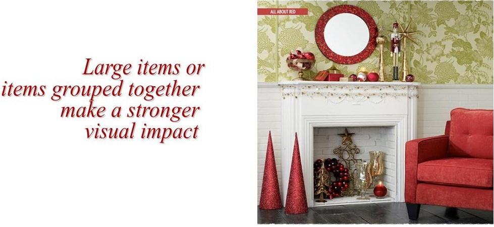 Large Items or items grouped together make a stronger visual impact